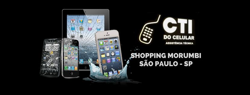 abdd96778dc CTI do Celular - Shopping Morumbi - Conserto de Celular - 11 5181-0426